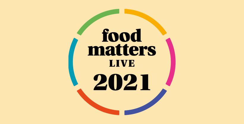 Food Matters Live – 29-30 June, 2021